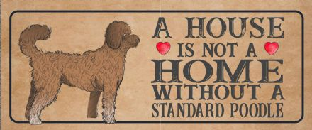 standard poodle Dog Metal Sign Plaque - A House Is Not a ome without a